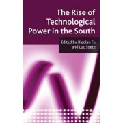 The Rise of Technological Power in the South by Xiaolan Fu