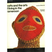 Crafts And The Arts Of Living In The Cameroon.