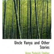 Uncle Vanya and Other Stories by Anton Pavlovich Chekhov