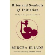 Rites and Symbols of Initiation by Mircea Eliade