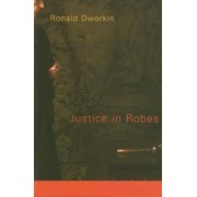 Justice in Robes by Ronald M. Dworkin