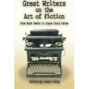 Great Writers on the Art of Fiction by James Daley