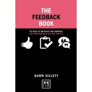 The Feedback Book: 50 Ways to Motivate and Improve the Performance of Your People