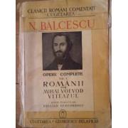 Opere Complete Vol 1 Romanii Sub Mihai Voevod Viteazu - N. Balcescu