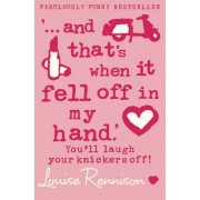 `... and that's when it fell off in my hand.' by Louise Rennison