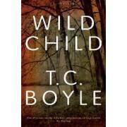Wild Child by T. C Boyle