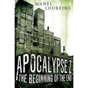 Apocalypse Z: The Beginning of the End by Manel Loureiro