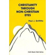 Christianity Through Non-Christian Eyes by Paul J. Griffiths