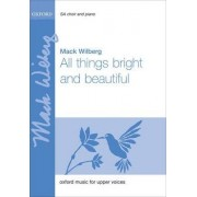 All things bright and beautiful by Mack Wilberg