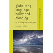 Globalizing Language Policy and Planning 2015 by Mairead Moriarty