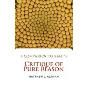 A Companion to Kant's Critique of Pure Reason by Matthew C. Altman