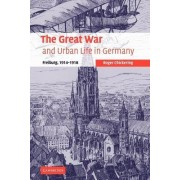 The Great War and Urban Life in Germany by Roger Chickering