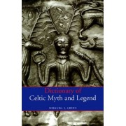 Dictionary of Celtic Myth and Legend by Miranda J. Green