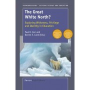The Great White North? Exploring Whiteness, Privilege and Identity in Education by P Carr