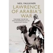 Lawrence of Arabia's War by Neil Faulkner