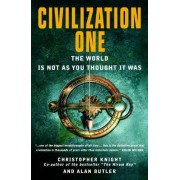 Christopher Knight Civilization One: The World is Not as You Thought it Was