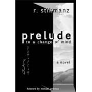 Prelude to a Change of Mind by Robert Stikmanz