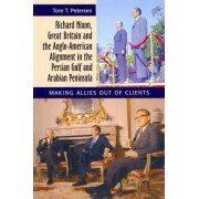 Richard Nixon, Great Britain & the Anglo-American Alignment in the Persian Gulf & Arabian Peninsula by Tore T. Petersen