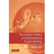 The Global Politics of Contemporary Travel Writing by Debbie Lisle