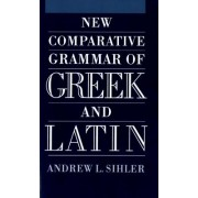 New Comparative Grammar of Greek and Latin by Andrew L. Sihler