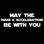 """T-Shirt - May The Mass x Acceleration Be With You"""