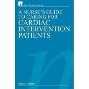 A Nurse's Guide to Caring for Cardiac Intervention Patients by Eileen O'Grady