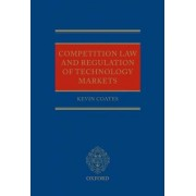 Competition Law and Regulation of Technology Markets by Kevin Coates