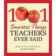 1001 Smartest Things Teachers Ever Said by Randy Howe
