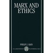 Marx and Ethics by Philip J. Kain