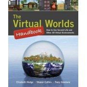 The Virtual Worlds Handbook: How to Use Second Life and Other 3D Virtual Environments by Elizabeth Hodge