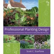 Professional Planting Design by Scott C. Scarfone