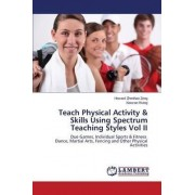 Teach Physical Activity & Skills Using Spectrum Teaching Styles Vol II by Zeng Howard Zhenhao