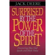 Surprised by the Power of the Spirit by Jack S. Deere