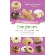 A Baker's Field Guide to Doughnuts: More Than 60 Warm and Fresh Homemade Treats by Dede Wilson