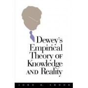 Dewey's Empirical Theory of Knowledge and Reality by John R. Shook