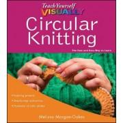 Teach Yourself Visually Circular Knitting by Melissa Morgan-Oakes