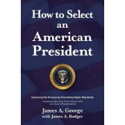 How to Select an American President: Improving the Process by Promoting Higher Standards