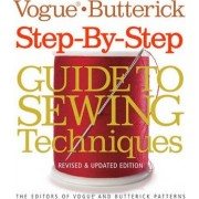 Vogue/Butterick Step-By-Step Guide to Sewing Techniques by The Editors of Vogue Knitting and Butterick Patterns