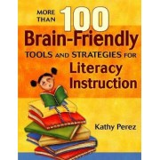 More Than 100 Brain-Friendly Tools and Strategies for Literacy Instruction by Dr. Kathy Perez
