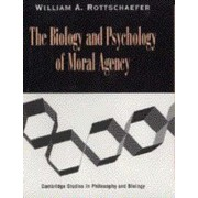 The Biology and Psychology of Moral Agency by William Andrew Rottschaefer