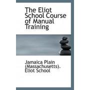 The Eliot School Course of Manual Training by Jam Plain (Massachusetts) Eliot School