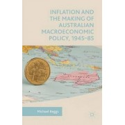 Inflation and the Making of Australian Macroeconomic Policy, 1945-85 2015 by Michael Beggs
