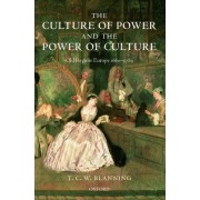 The Culture of Power and the Power of Culture by Professor of Modern European History T C W Blanning