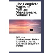 The Complete Works of William Shakespeare, Volume I by Charlotte Endymion Porter