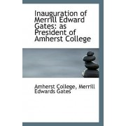 Inauguration of Merrill Edward Gates by Merrill Edwards Gates Amherst College