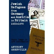 Jewish Refugees from Germany and Austria in Britain, 1933-1970 by Anthony Grenville