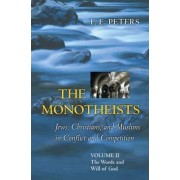 The Monotheists, Jews, Christians, and Muslims in Conflict and Competition: Words and Will of God v. 2 by Mr. F. E. Peters
