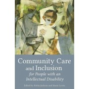 Community Care and Inclusion for People with an Intellectual Disability by Robin Jackson