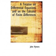 A Treatise on Differential Equations and on the Calculus of Finite Differences by John Hymers