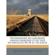 Dictionnaire de L'Ancienne Langue Francaise Et de Tous Ses Dialectes Du 9e Au 15e Siecle Volume 7 by Frederic Eugene Godefroy